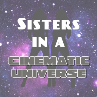 Sisters in a Cinematic Universe