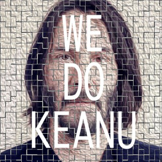 We Do Keanu