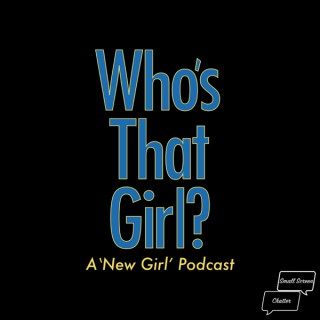 Who's That Girl? A New Girl Podcast