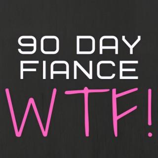 90 Day Fiance WTF Podcast