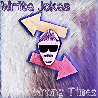 Write Jokes, Wrong Times