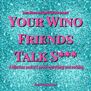 Your Wino Friends Talk Shit