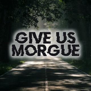 Give Us Morgue