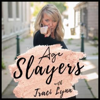 Age Slayers with Traci Lynn