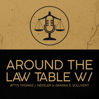 Around The Law Table with Your Attorneys Thomas J. Nessler and Damian S. Sullivent