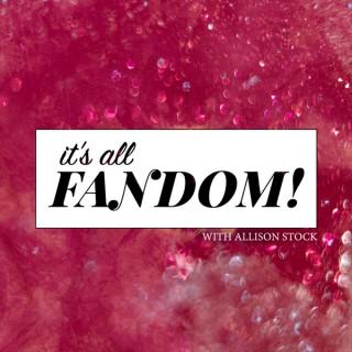 It's All Fandom!