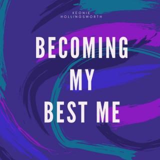 Becoming My Best Me By Keonie Hollingsworth