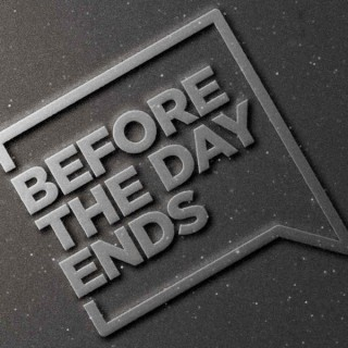 Before The Day Ends