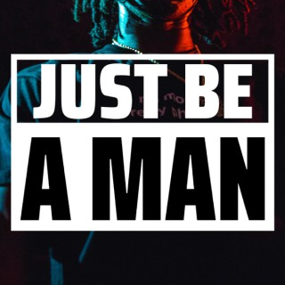 Just Be A Man