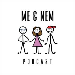 Me and Nem Podcast