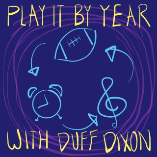 Play it by Year with Duff Dixon