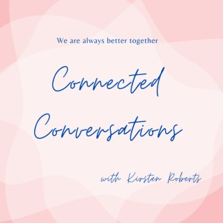 Connected Conversations with Kirsten