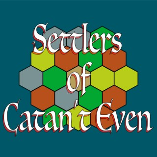 Settlers of Catan't Even