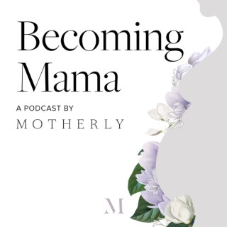 Becoming Mama™: A Pregnancy and Birth Podcast by Motherly