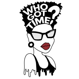 Who Got Time Podcast