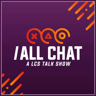 /All Chat: A LCS Talk Show
