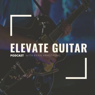 Elevate Guitar Podcast