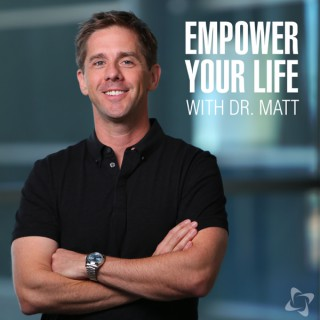 Empower Your Life with Dr. Matt James