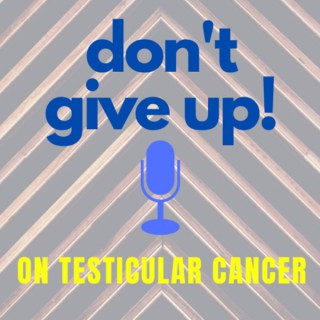 Don't Give Up on Testicular Cancer