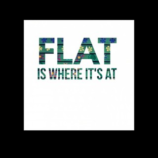 FLAT is where it's at