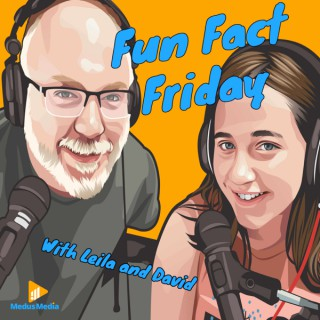 Fun Fact Friday with Leila and David