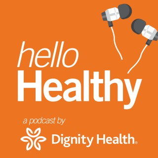 Hello Healthy – a Dignity Health Podcast