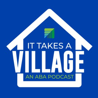 It Takes a Village: An ABA Podcast