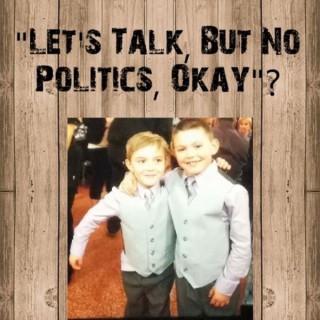 Let's Talk, But No Politics, Okay?