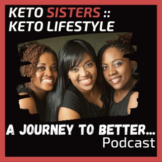 Keto Sisters Keto Lifestyle :: A Journey To Better Podcast