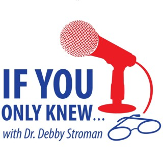 If You Only Knew...with Dr. Debby Stroman