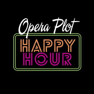 Opera Plot Happy Hour