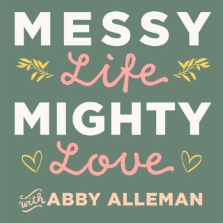 Messy Life Mighty Love Podcast