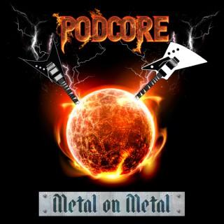 PODcore - Metal on Metal