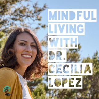 Mindful Living with Dr. Cecilia Lopez
