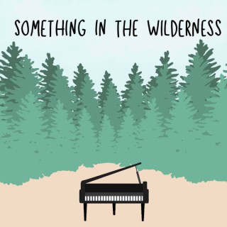 Something in the Wilderness