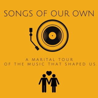 Songs of Our Own: A Marital Tour of the Music That Shaped Us.