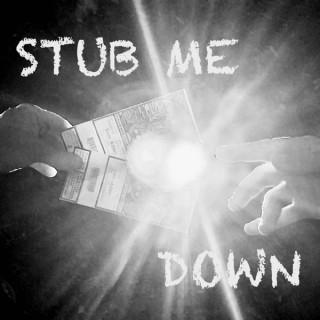 Stub Me Down