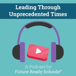 Leading Through Unprecedented Times