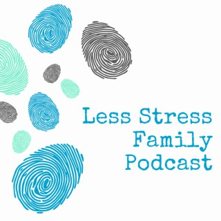 Less Stress Family Podcast