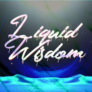 Liquid Wisdom Podcast