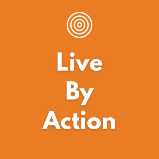 Live By Action Podcast