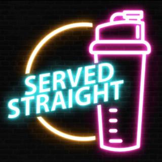 Served Straight
