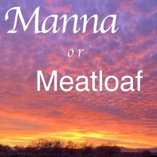 Manna or Meatloaf