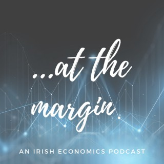 At The Margin: An Irish Economics Podcast