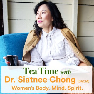 Tea Time with Dr. Siatnee Chong - Women's Body, Mind and Spirit