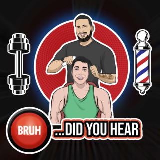 Bruh...Did You Hear