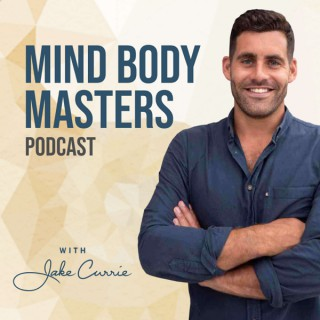 Mind Body Masters Podcast with Jake Currie