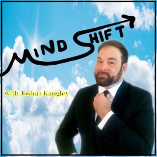 Mind Shift with Joshua Kangley