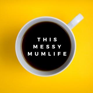 This Messy Mumlife