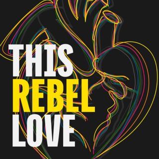 This Rebel Love
